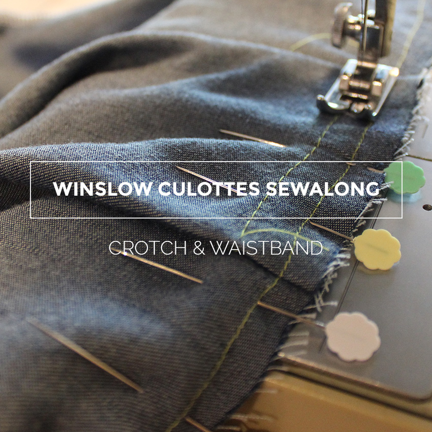 Winslow Culottes Sewalong : Crotch & Waistband
