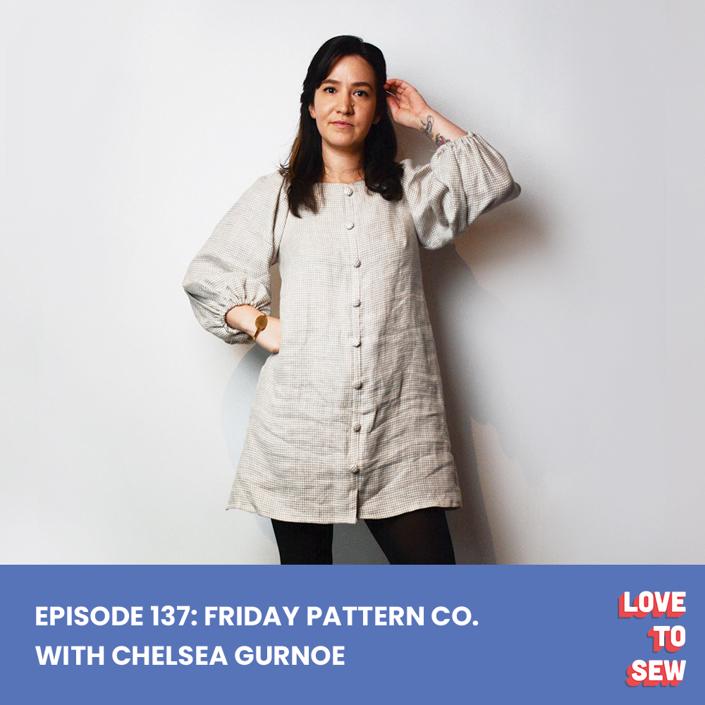 Chelsea Gurnoe Friday Pattern Company on the Love to Sew Podcast