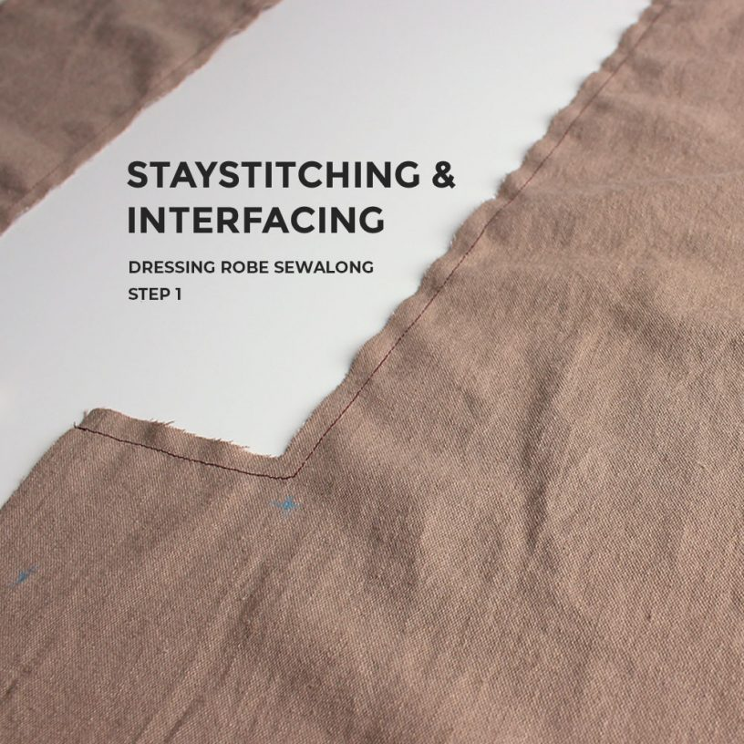 Staystitching & Interfacing, Dressing Robe Sewalong Step 1