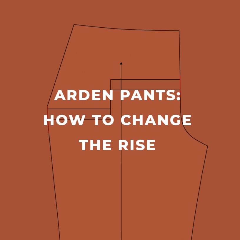 How to Change the Rise on the Arden Pants Pattern