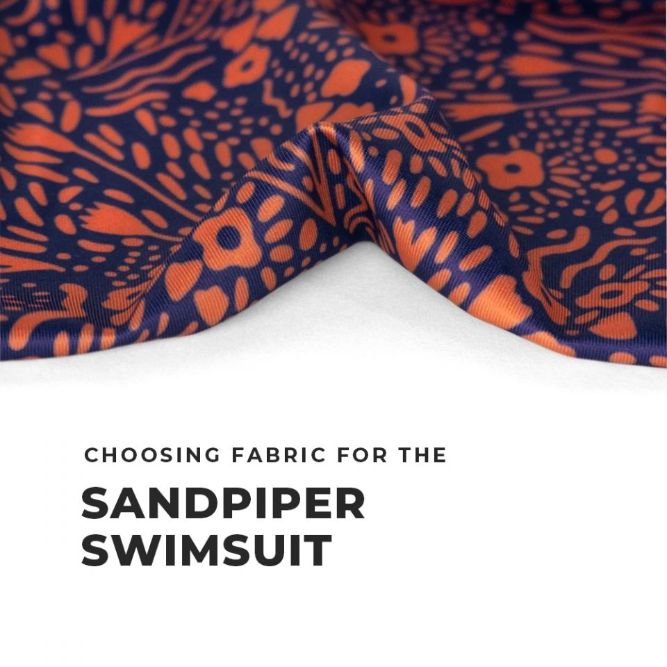 Choosing Fabric for the Sandpiper Swimsuit